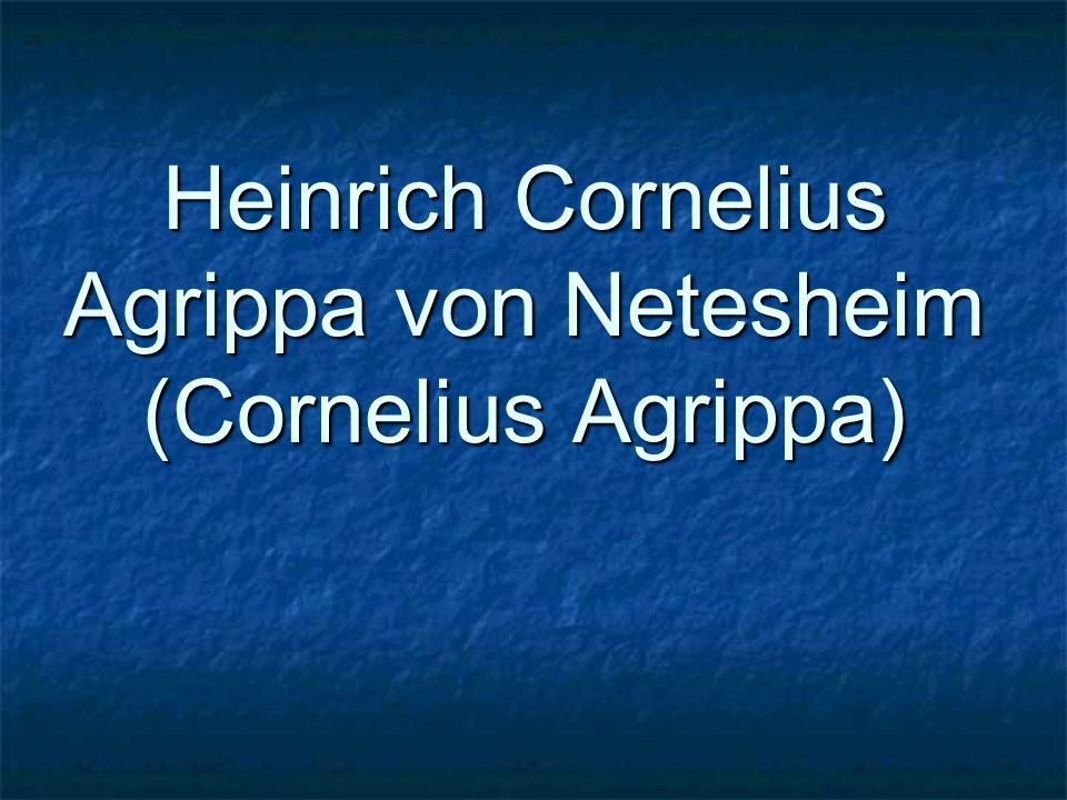 Heinrich Cornelius Agrippa von Netesheim (Cornelius Agrippa)