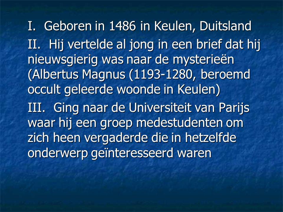 I. Geboren in 1486 in Keulen, Duitsland II. Hij vertelde al jong in een brief dat hij nieuwsgierig was naar de mysterieën (Albertus Magnus (1193-1280,
