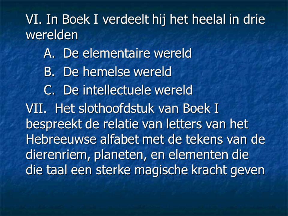 VI. In Boek I verdeelt hij het heelal in drie werelden A. De elementaire wereld B. De hemelse wereld C. De intellectuele wereld VII. Het slothoofdstuk