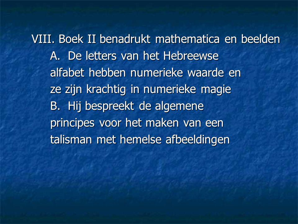 VIII. Boek II benadrukt mathematica en beelden A. De letters van het Hebreewse alfabet hebben numerieke waarde en ze zijn krachtig in numerieke magie