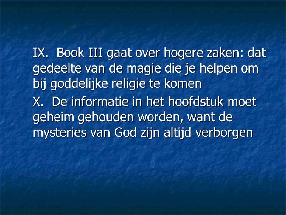 IX. Book III gaat over hogere zaken: dat gedeelte van de magie die je helpen om bij goddelijke religie te komen X. De informatie in het hoofdstuk moet