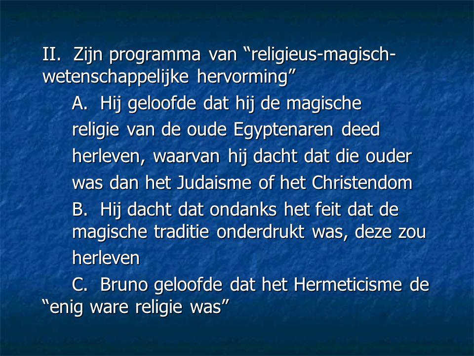 """II. Zijn programma van """"religieus-magisch- wetenschappelijke hervorming"""" A. Hij geloofde dat hij de magische religie van de oude Egyptenaren deed herl"""