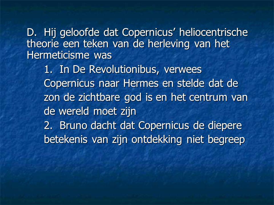 D. Hij geloofde dat Copernicus' heliocentrische theorie een teken van de herleving van het Hermeticisme was 1. In De Revolutionibus, verwees Copernicu