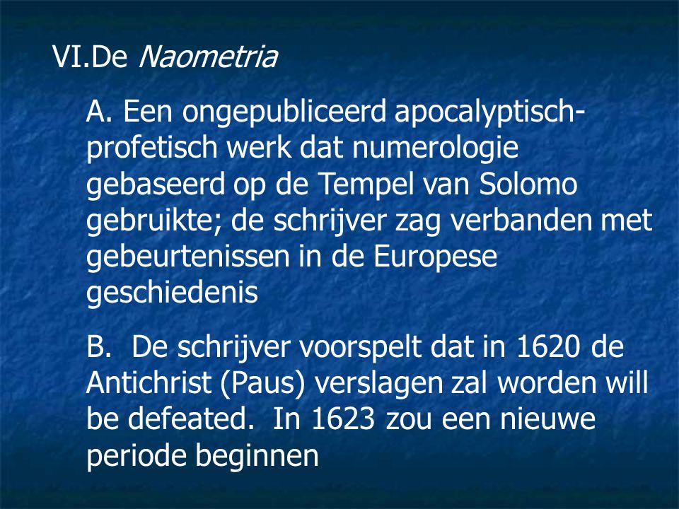 VI.De Naometria A. Een ongepubliceerd apocalyptisch- profetisch werk dat numerologie gebaseerd op de Tempel van Solomo gebruikte; de schrijver zag ver