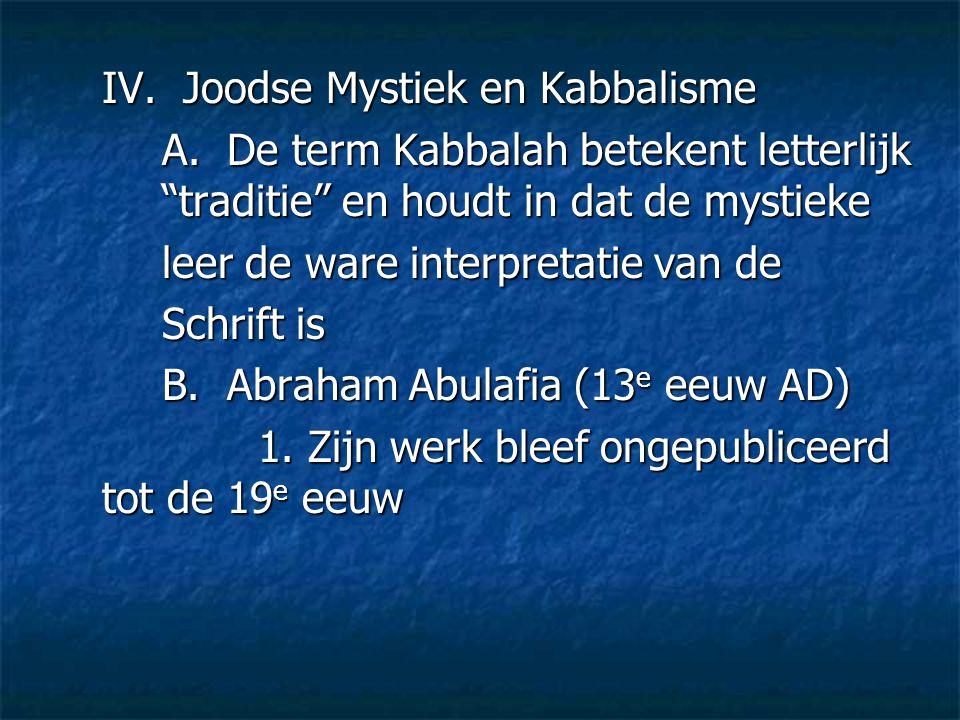 """IV. Joodse Mystiek en Kabbalisme A. De term Kabbalah betekent letterlijk """"traditie"""" en houdt in dat de mystieke leer de ware interpretatie van de Schr"""
