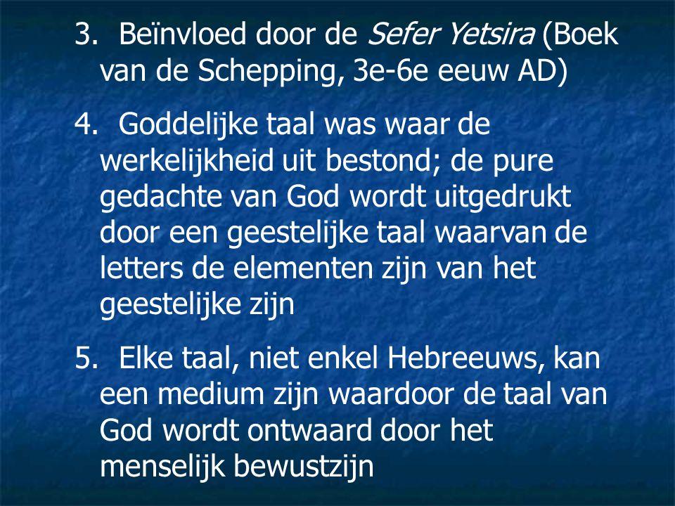 3. Beïnvloed door de Sefer Yetsira (Boek van de Schepping, 3e-6e eeuw AD) 4. Goddelijke taal was waar de werkelijkheid uit bestond; de pure gedachte v