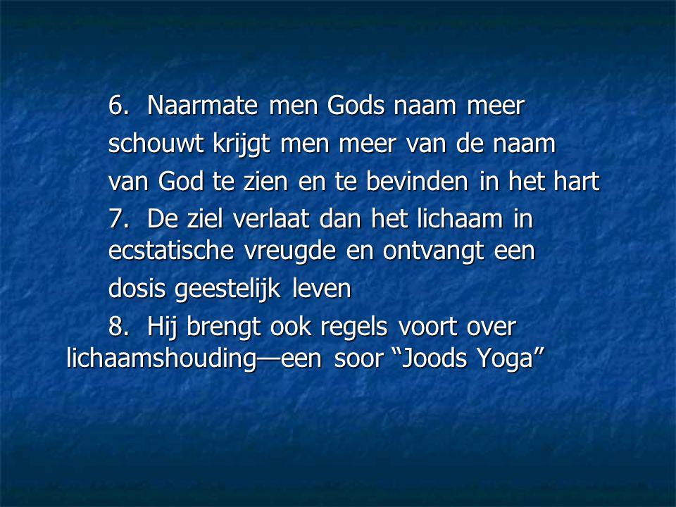 6. Naarmate men Gods naam meer schouwt krijgt men meer van de naam van God te zien en te bevinden in het hart 7. De ziel verlaat dan het lichaam in ec