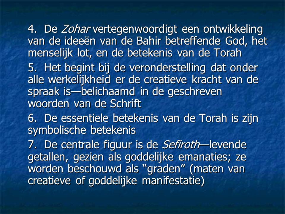 4. De Zohar vertegenwoordigt een ontwikkeling van de ideeën van de Bahir betreffende God, het menselijk lot, en de betekenis van de Torah 5. Het begin
