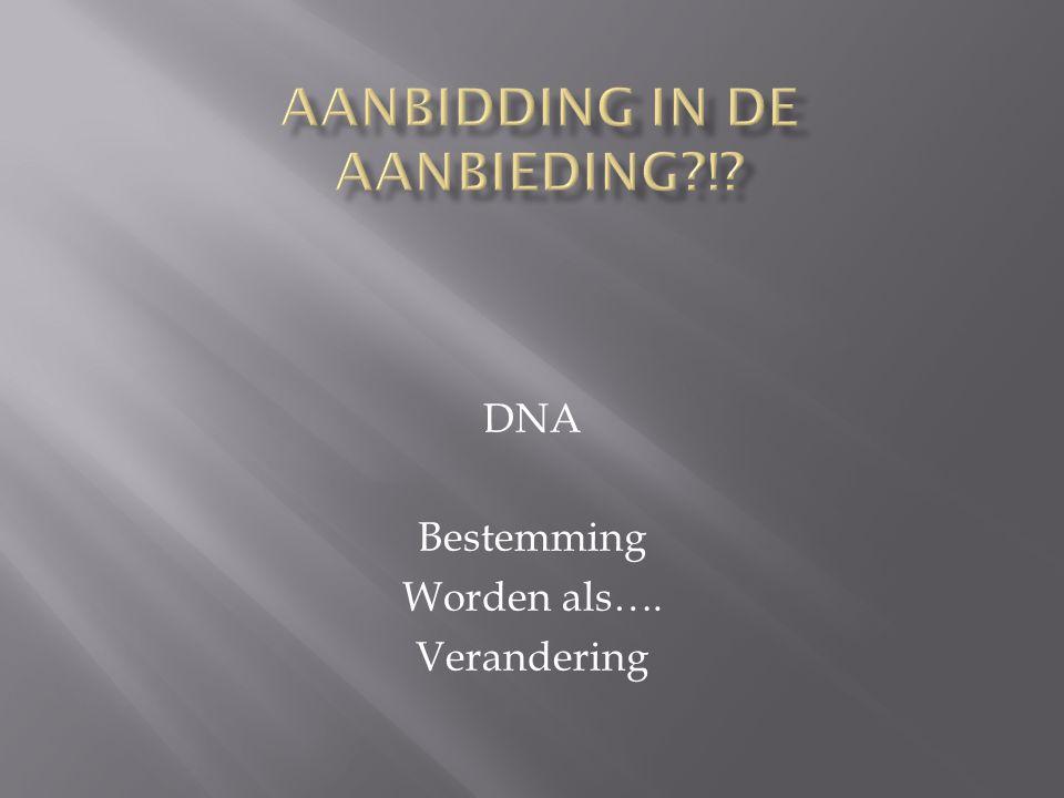 DNA Bestemming Worden als…. Verandering