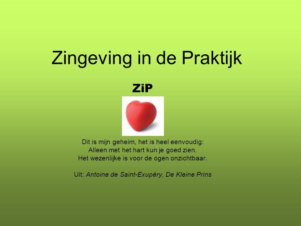Zingeving in de Praktijk ZiP Dit is mijn geheim, het is heel eenvoudig: Alleen met het hart kun je goed zien.