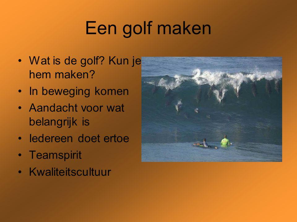 Een golf maken Wat is de golf. Kun je hem maken.