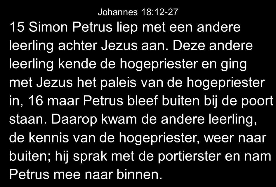 15 Simon Petrus liep met een andere leerling achter Jezus aan.