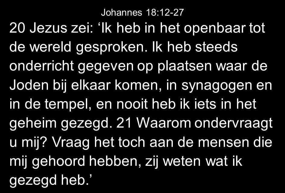 20 Jezus zei: 'Ik heb in het openbaar tot de wereld gesproken.