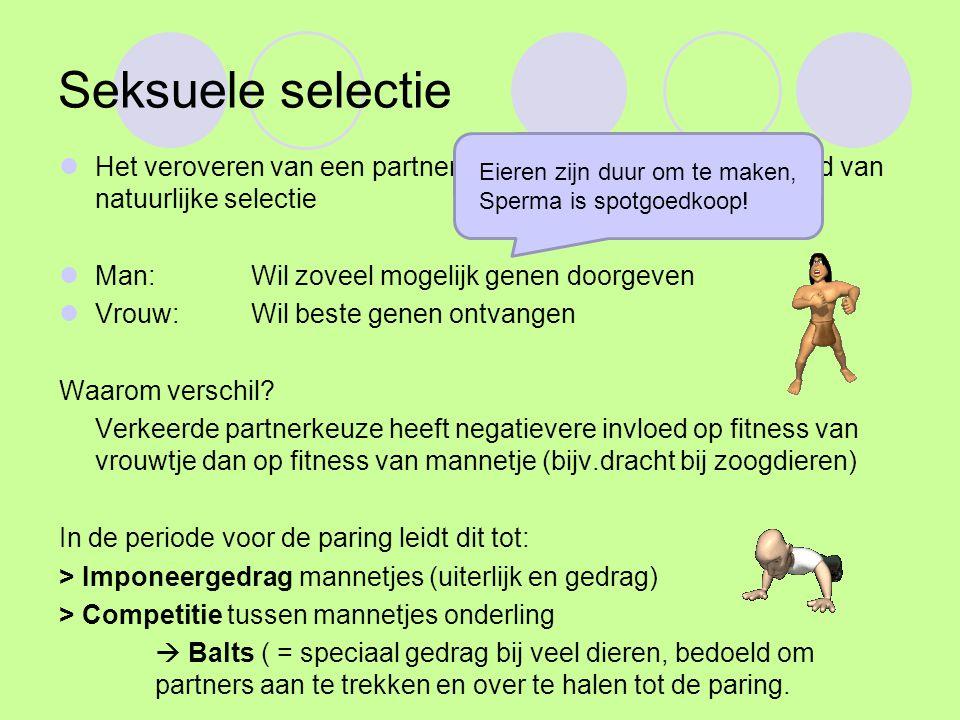Seksuele selectie Het veroveren van een partner: seksuele selectie, is voorbeeld van natuurlijke selectie Man: Wil zoveel mogelijk genen doorgeven Vro
