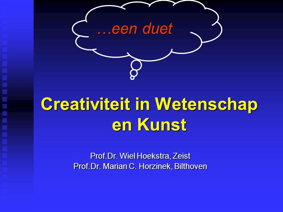 Creativiteit in Wetenschap en Kunst Prof.Dr. Wiel Hoekstra, Zeist Prof.Dr.