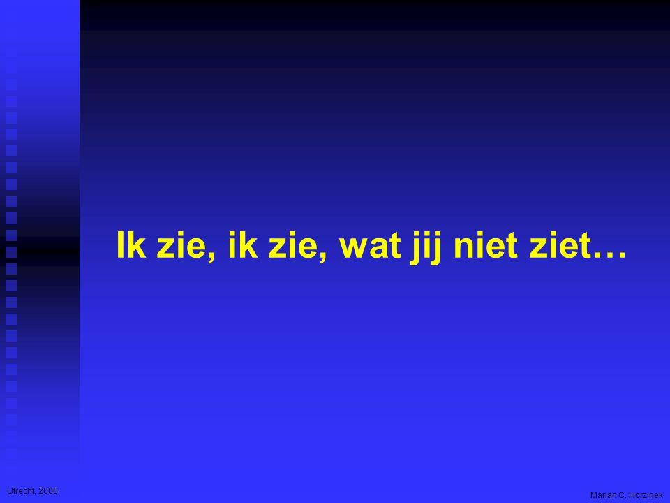 Utrecht, 2006 Marian C. Horzinek Ik zie, ik zie, wat jij niet ziet…