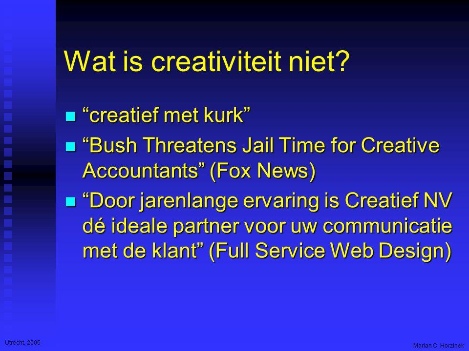 Utrecht, 2006 Marian C. Horzinek Wat is creativiteit niet.