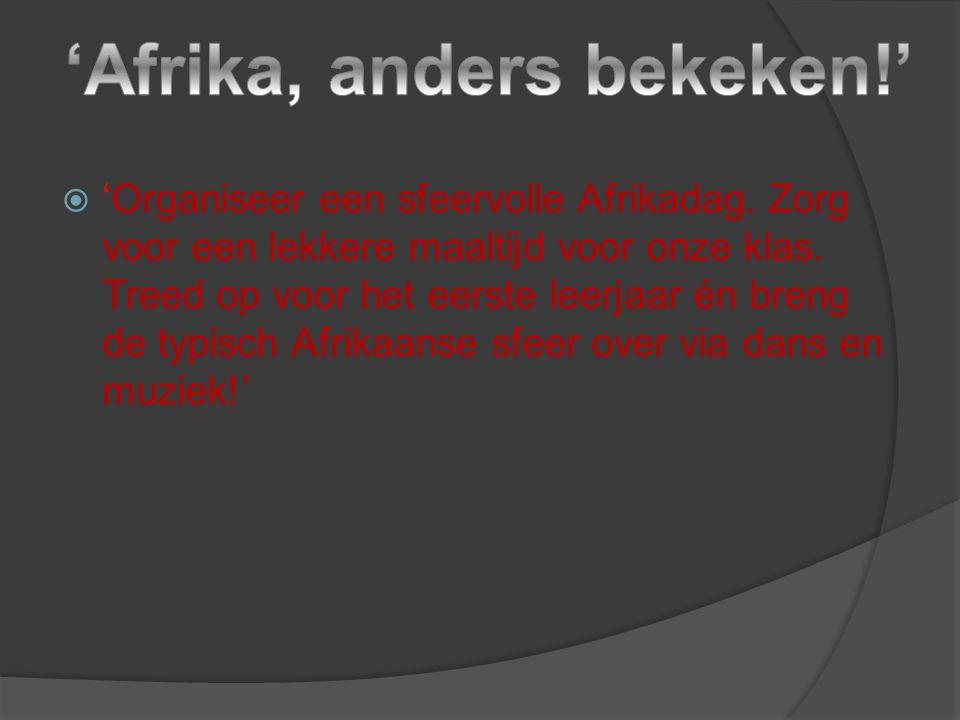  'Organiseer een sfeervolle Afrikadag. Zorg voor een lekkere maaltijd voor onze klas. Treed op voor het eerste leerjaar én breng de typisch Afrikaans