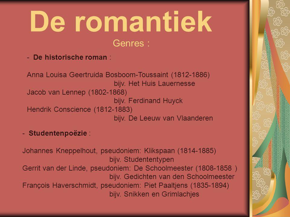 De romantiek Genres : - De historische roman : Anna Louisa Geertruida Bosboom-Toussaint (1812-1886) bijv. Het Huis Lauernesse Jacob van Lennep (1802-1