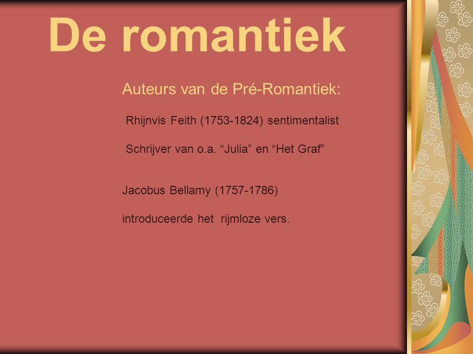 """De romantiek Auteurs van de Pré-Romantiek: Rhijnvis Feith (1753-1824) sentimentalist Schrijver van o.a. """"Julia"""" en """"Het Graf"""" Jacobus Bellamy (1757-17"""