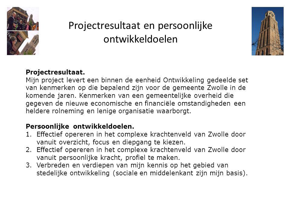 Projectresultaat en persoonlijke ontwikkeldoelen Projectresultaat. Mijn project levert een binnen de eenheid Ontwikkeling gedeelde set van kenmerken o