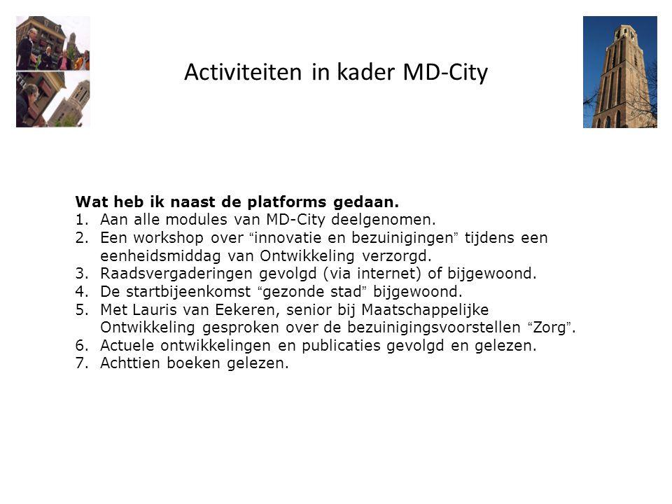 """Activiteiten in kader MD-City Wat heb ik naast de platforms gedaan. 1.Aan alle modules van MD-City deelgenomen. 2.Een workshop over """" innovatie en bez"""