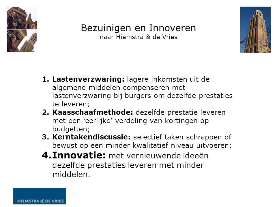 Bezuinigen en Innoveren naar Hiemstra & de Vries 1.Lastenverzwaring: lagere inkomsten uit de algemene middelen compenseren met lastenverzwaring bij bu
