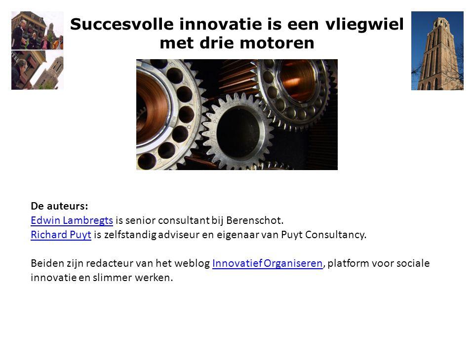 Succesvolle innovatie is een vliegwiel met drie motoren De auteurs: Edwin Lambregts is senior consultant bij Berenschot. Edwin Lambregts Richard PuytR