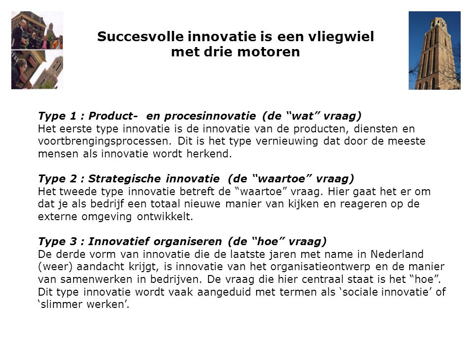 """Succesvolle innovatie is een vliegwiel met drie motoren Type 1 : Product- en procesinnovatie (de """"wat"""" vraag) Het eerste type innovatie is de innovati"""