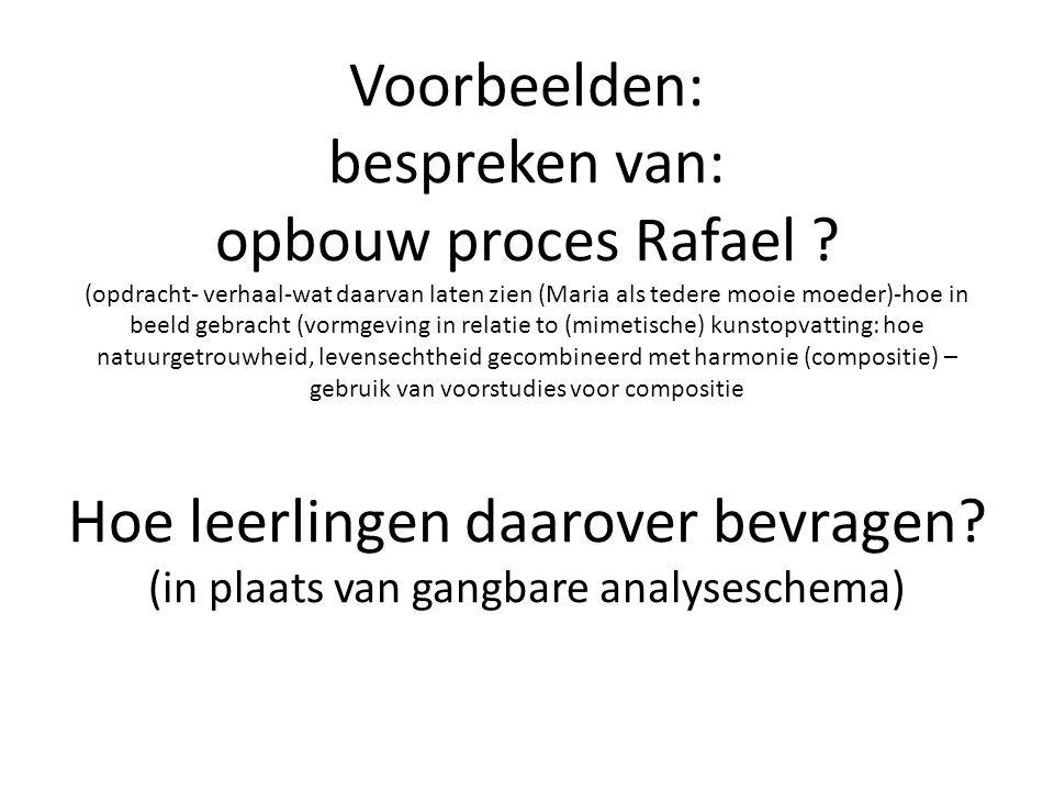 Voorbeelden: bespreken van: opbouw proces Rafael ? (opdracht- verhaal-wat daarvan laten zien (Maria als tedere mooie moeder)-hoe in beeld gebracht (vo