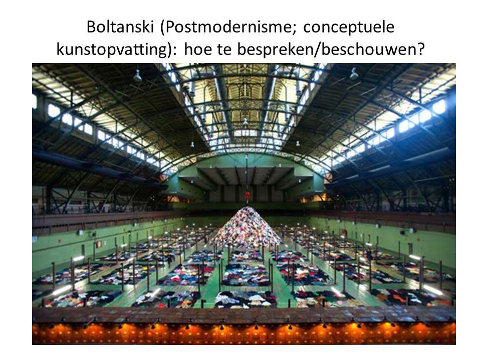Boltanski (Postmodernisme; conceptuele kunstopvatting): hoe te bespreken/beschouwen?