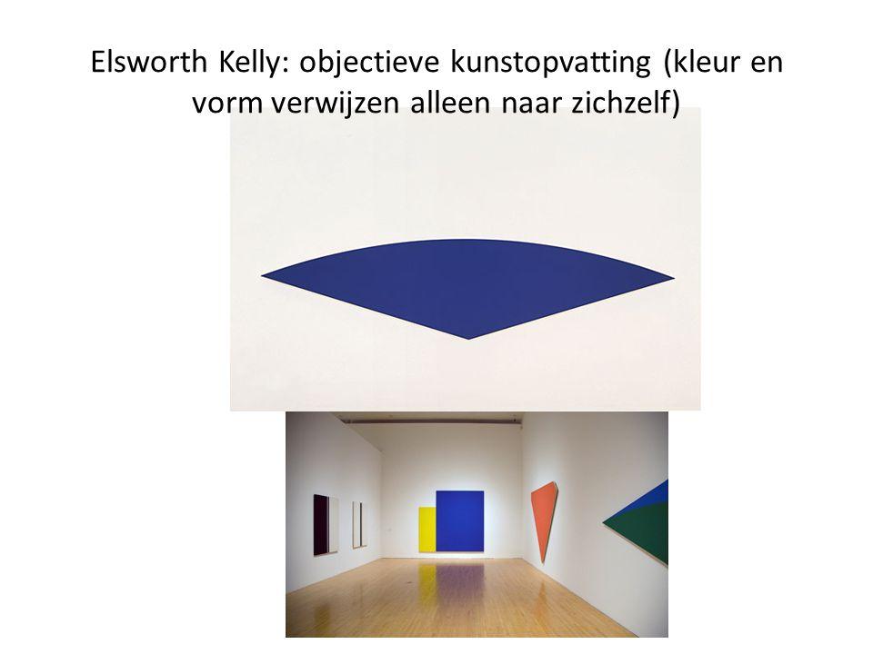 Elsworth Kelly: objectieve kunstopvatting (kleur en vorm verwijzen alleen naar zichzelf)