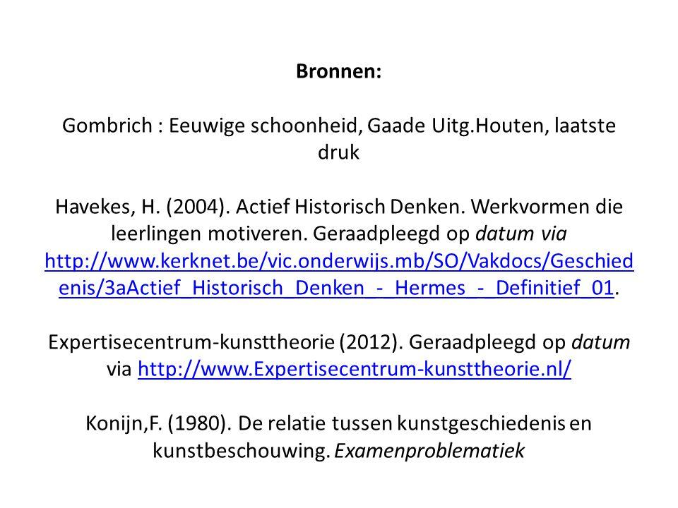 Bronnen: Gombrich : Eeuwige schoonheid, Gaade Uitg.Houten, laatste druk Havekes, H. (2004). Actief Historisch Denken. Werkvormen die leerlingen motive