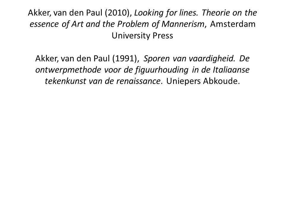 Akker, van den Paul (2010), Looking for lines. Theorie on the essence of Art and the Problem of Mannerism, Amsterdam University Press Akker, van den P