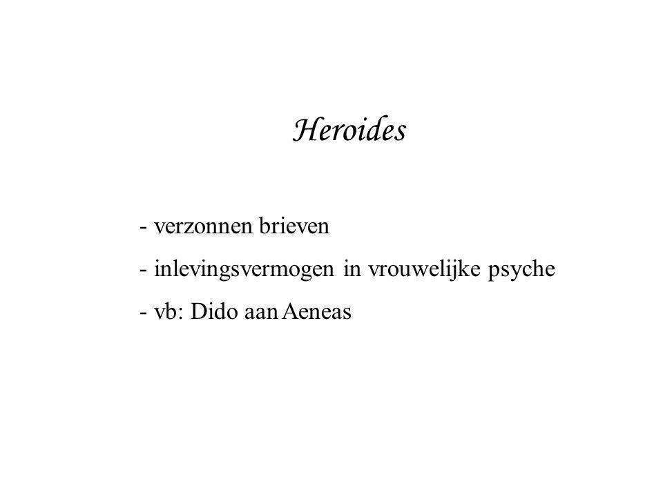 Heroides - verzonnen brieven - inlevingsvermogen in vrouwelijke psyche - vb: Dido aan Aeneas