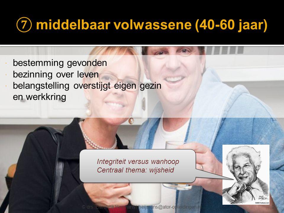 © drs. Caroline Heijmans   heijmans@ator-opleidingen.nl ⑦ middelbaar volwassene (40-60 jaar)  bestemming gevonden  bezinning over leven  belangstel