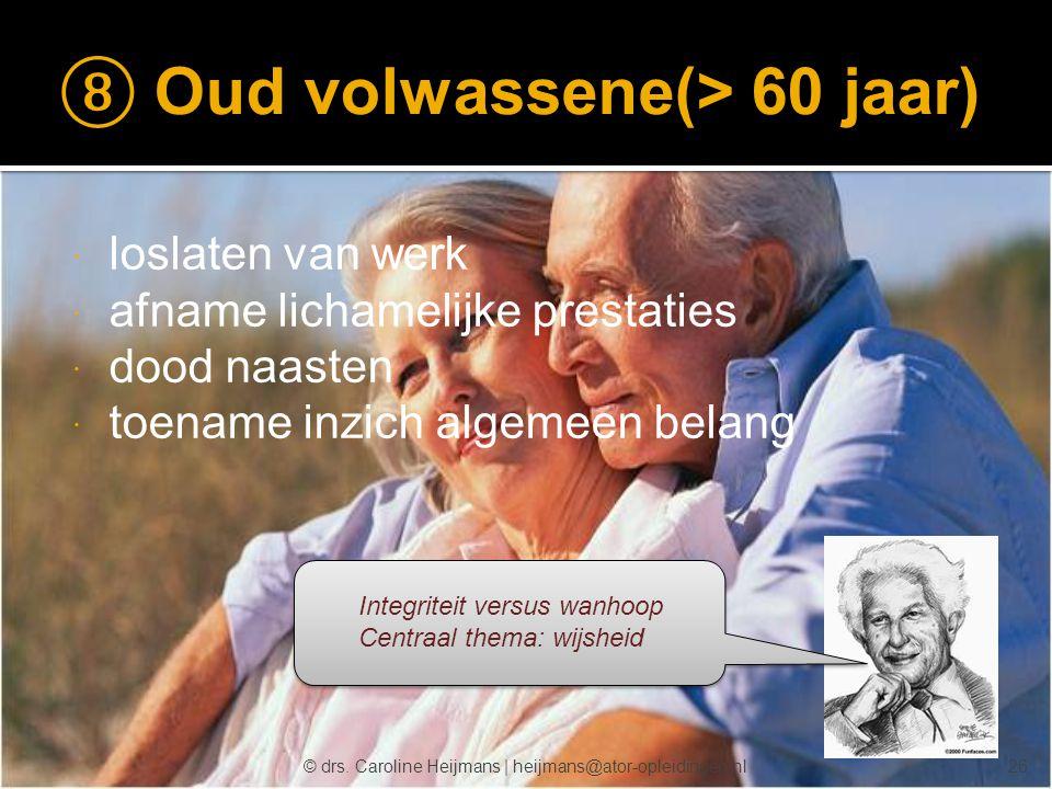 © drs. Caroline Heijmans   heijmans@ator-opleidingen.nl ⑧ Oud volwassene(> 60 jaar)  loslaten van werk  afname lichamelijke prestaties  dood naaste