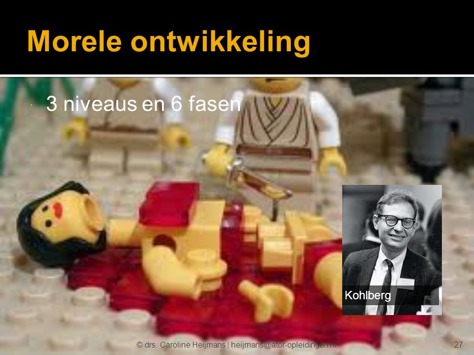 © drs. Caroline Heijmans   heijmans@ator-opleidingen.nl Morele ontwikkeling  3 niveaus en 6 fasen Kohlberg 27