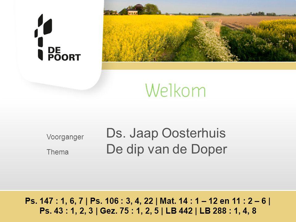 Voorganger Thema Ds. Jaap Oosterhuis De dip van de Doper Ps.