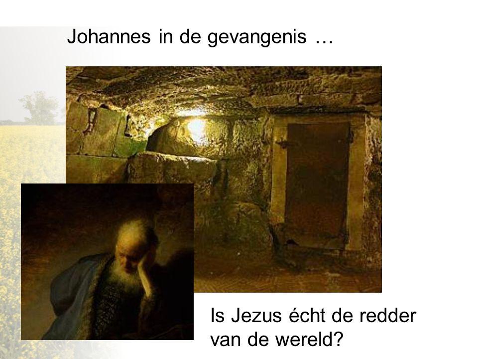Johannes in de gevangenis … Is Jezus écht de redder van de wereld