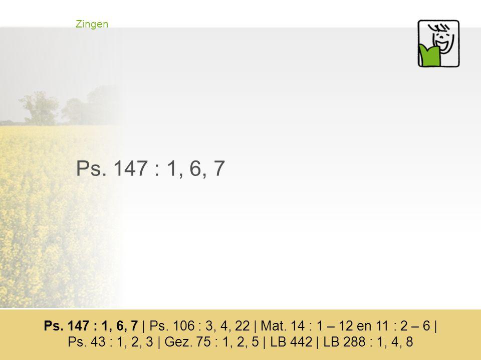 Zingen Ps.43 : 1, 2 en 3 Ps. 147 : 1, 6, 7 | Ps. 106 : 3, 4, 22 | Mat.