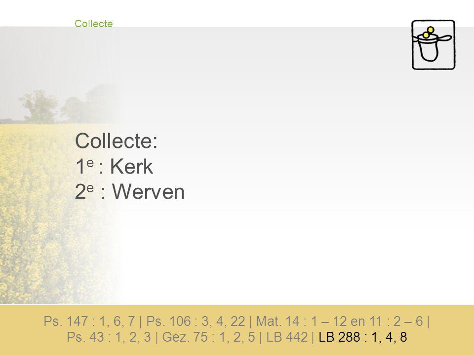 Collecte Collecte: 1 e : Kerk 2 e : Werven Ps. 147 : 1, 6, 7 | Ps.