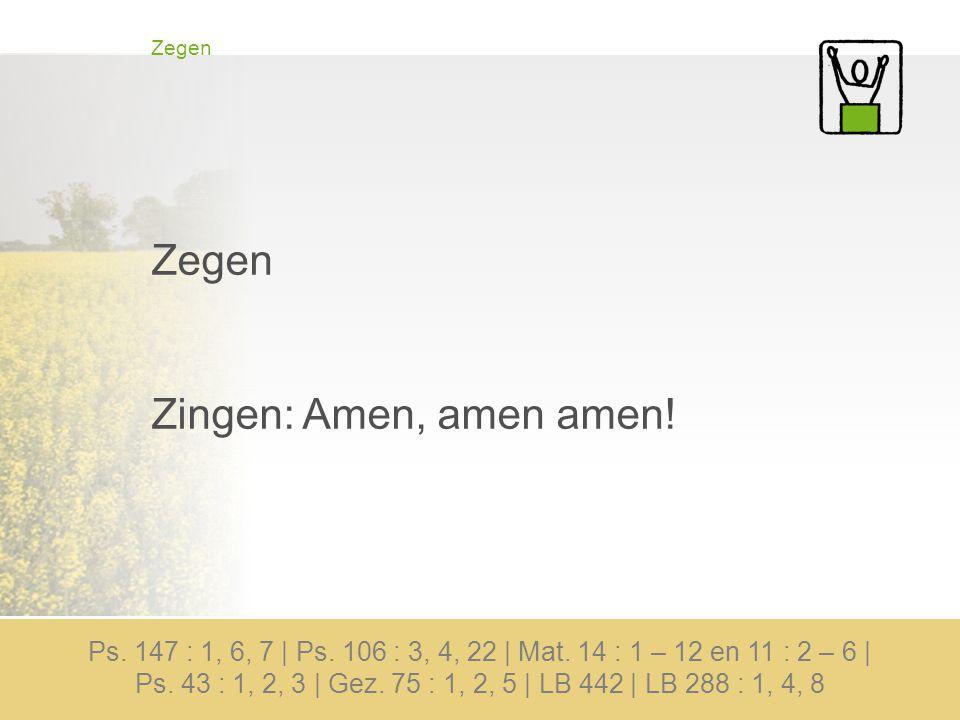 Zegen Zingen: Amen, amen amen. Ps. 147 : 1, 6, 7 | Ps.