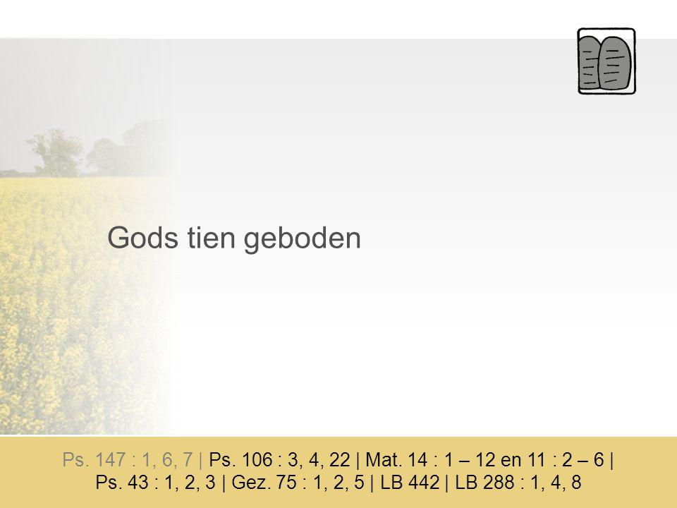 Gods tien geboden Ps. 147 : 1, 6, 7 | Ps. 106 : 3, 4, 22 | Mat.