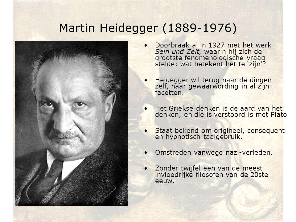 Martin Heidegger (1889-1976) Doorbraak al in 1927 met het werk Sein und Zeit, waarin hij zich de grootste fenomenologische vraag stelde: wat betekent