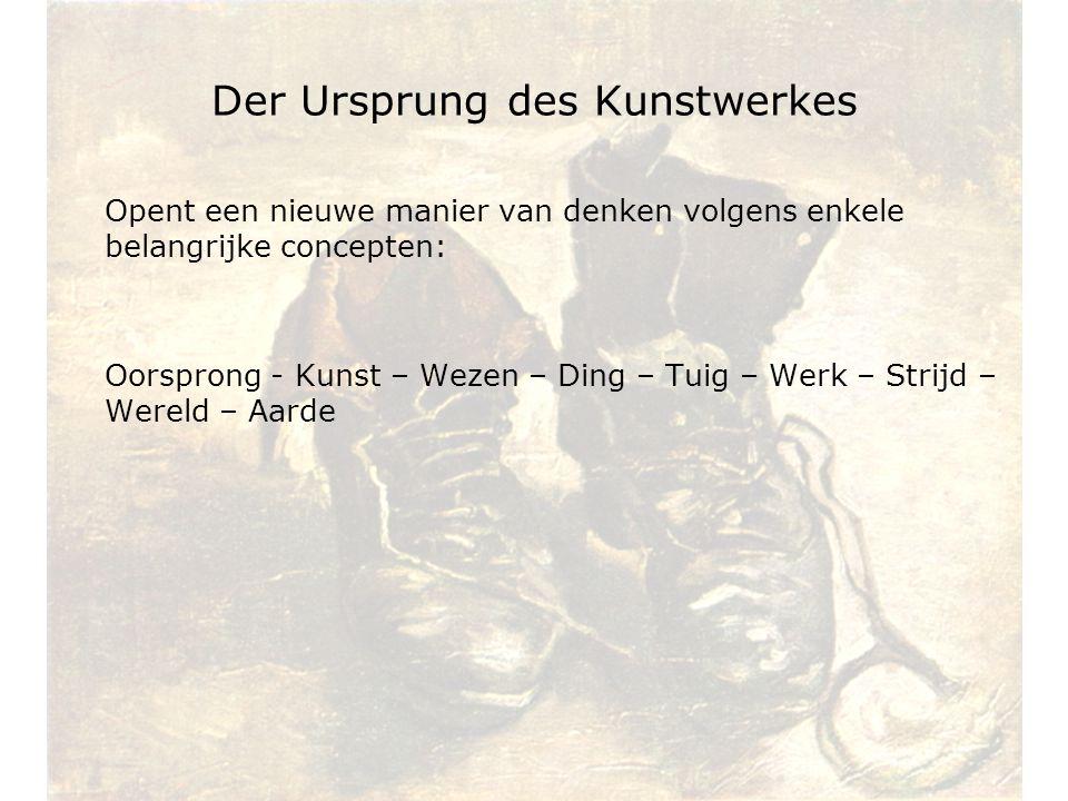 Der Ursprung des Kunstwerkes Opent een nieuwe manier van denken volgens enkele belangrijke concepten: Oorsprong - Kunst – Wezen – Ding – Tuig – Werk –