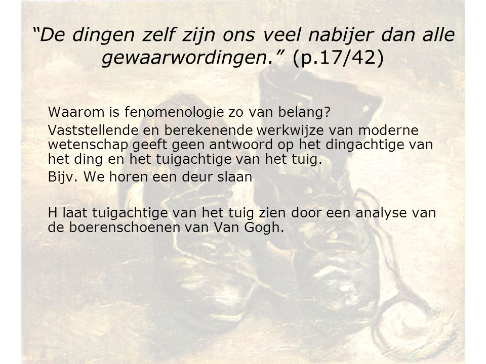 """""""De dingen zelf zijn ons veel nabijer dan alle gewaarwordingen."""" (p.17/42) Waarom is fenomenologie zo van belang? Vaststellende en berekenende werkwij"""