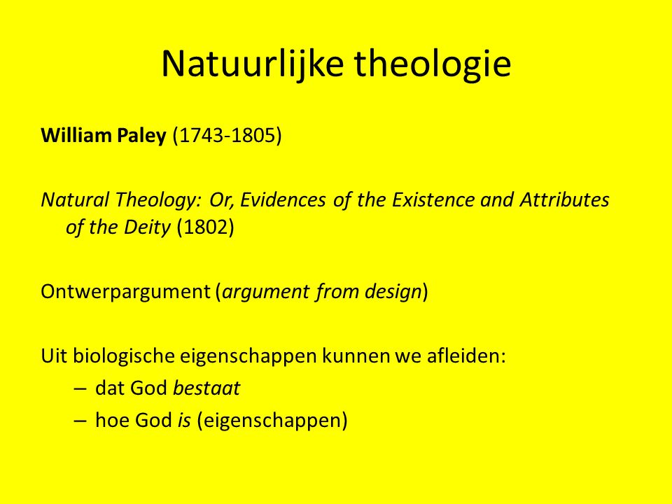 Natuurlijke theologie William Paley (1743-1805) Natural Theology: Or, Evidences of the Existence and Attributes of the Deity (1802) Ontwerpargument (a