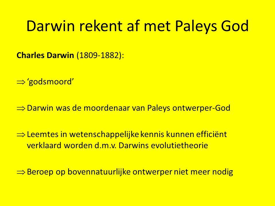 Darwin rekent af met Paleys God Charles Darwin (1809-1882):  'godsmoord'  Darwin was de moordenaar van Paleys ontwerper-God  Leemtes in wetenschapp