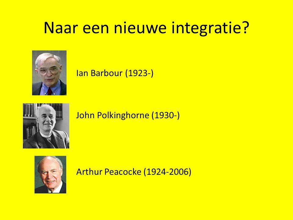 Naar een nieuwe integratie? Ian Barbour (1923-) John Polkinghorne (1930-) Arthur Peacocke (1924-2006)